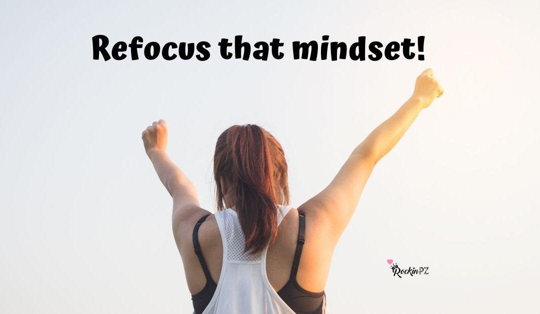 Refocus that Mindset
