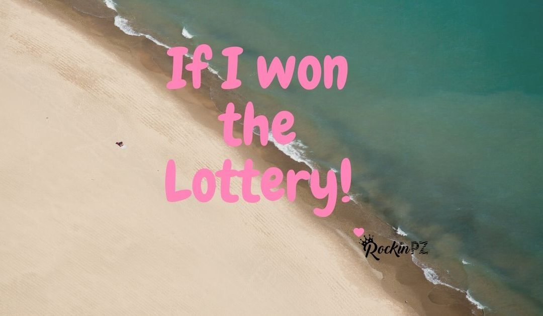 If I won the Lottery!