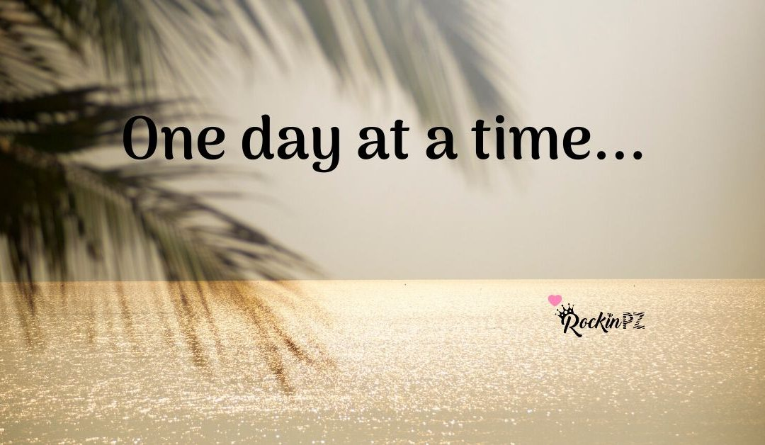 One day at a time…