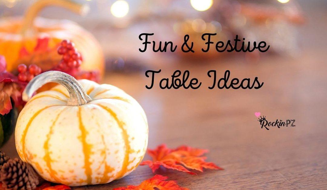 Fun and Festive Table Ideas!